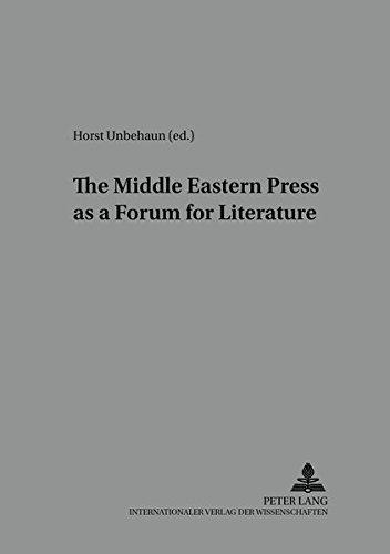 The Middle Eastern Press as a Forum for Literature (Heidelberger Studien zur Geschichte und Kultur des modernen Vorderen Orients, Band 30)