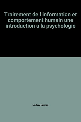 Traitement de l information et comportement humain une introduction a la psychologie par Lindsay Norman