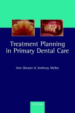 Treatment Planning in Primary Dental Care: Written by Ann Shearer, 2003 Edition, Publisher: OUP Oxford [Paperback]