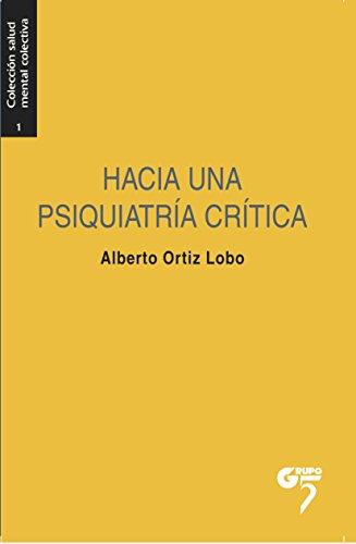 Hacia una psiquiatría crítica: Excesos y alternativas en salud mental (Salud Mental Colectiva nº 1) por Alberto Ortiz Lobo