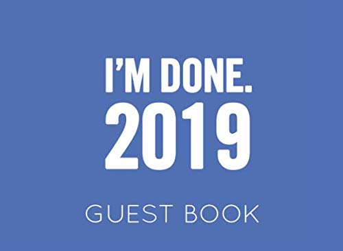 I'm Done 2019: Blue Guest Book for Retirement Party. Funny and original gift for someone who is retiring