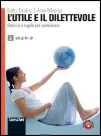 L'utile e il dilettevole. Esercizi e regole per comunicare. Livello A1-B1