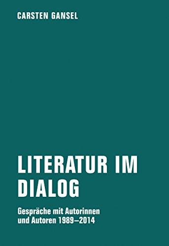 Literatur im Dialog: Gespräche mit Autorinnen und Autoren 1989-2014