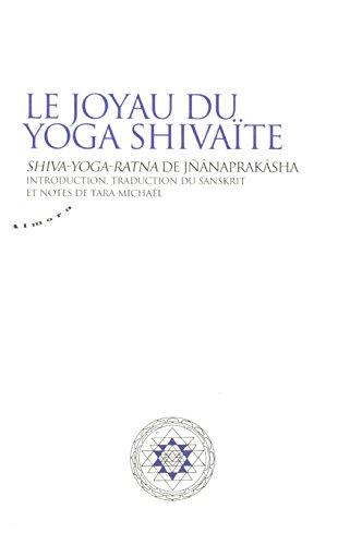 Le joyau du yoga shivaïte : Shiva-Yoga-Ratna de Jnânaprakâsha par Jnânaprakâsha