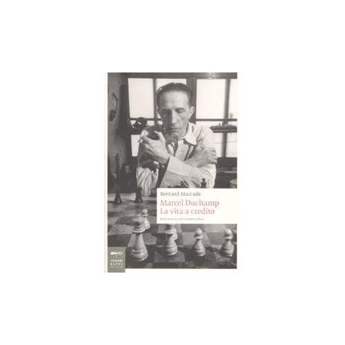 Marcel Duchamp. La Vita A Credito. Ediz. Illustrata