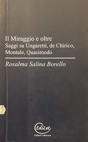 Il miraggio e oltre. Saggi su Ungaretti, De Chirico, Montale, Quasimodo