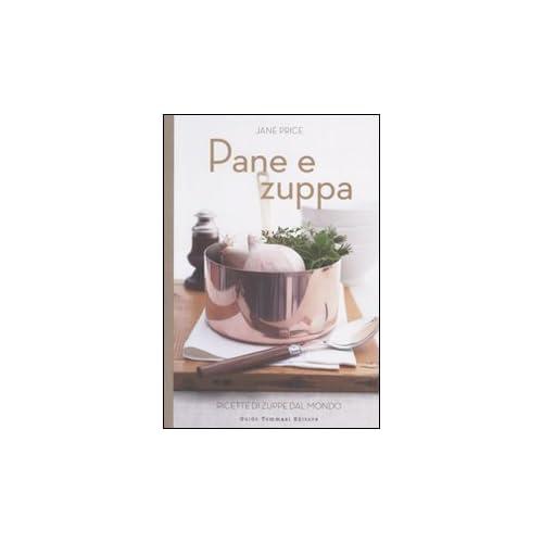 Pane E Zuppa. Ricette Di Zuppe Dal Mondo