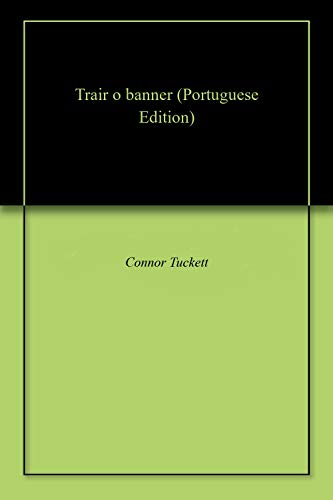 Trair o banner (Portuguese Edition) por Connor  Tuckett