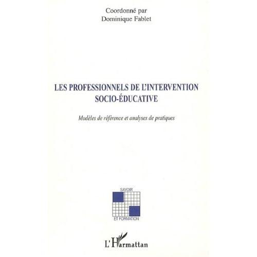 Les professionnels de l'intervention socio-éducative : Modèles de référence et analyses de pratiques (Savoir et formation)