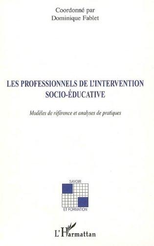 Les professionnels de l'intervention socio-éducative : Modèles de référence et analyses de pratiques (Savoir et formation) par Dominique Fablet