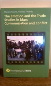 The Emotion and the Truth: Studies in Mass Communication and Conflict (HumanitarianNet) por Mario Aguirre