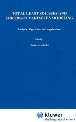 Total Least Squares and Errors-in-Variables Modeling: Analysis, Algorithms and Applications (2002-02-28)