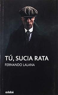 Tú, sucia rata: 4 par  Fernando Lalana Josa