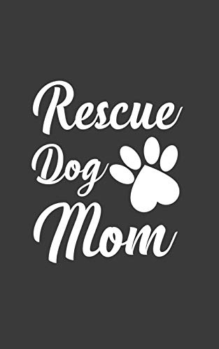Rescue Dog Mom: Womens Funny Rescue Dog Mom Adoption Notebook - Canine Shelter Moms Doodle Diary Book As Gift For Mother Dogs Lover Who Loves Rescued Adopted Animals! (Rescue Dog)