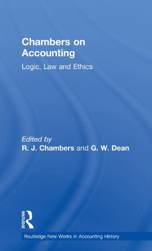 Chambers on Accounting: Logic, Law and Ethics (New Works in Accounting History)