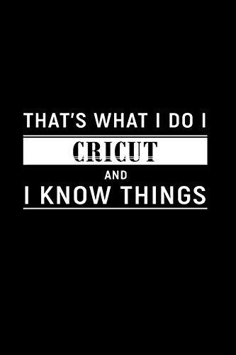 That's What I Do I Cricut and I Know Things: A 6 x 9 Inch Matte Softcover Paperback Notebook Journal With 120 Blank Lined Pages -