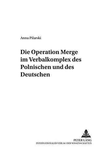 Die Operation «Merge» im Verbalkomplex des Polnischen und des Deutschen (Danziger Beiträge zur Germanistik, Band 4)