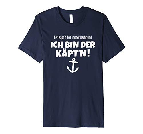 Der Käpt'n hat immer Recht - Lustiges Segel (Kapitän Kostüm Shirt)