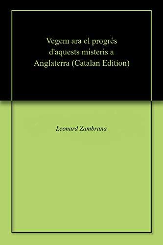 Vegem ara el progrés d'aquests misteris a Anglaterra (Catalan Edition) por Leonard Zambrana