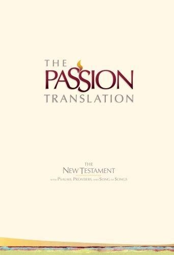 The New Testament: With Psalms, Proverbs, and Song of Songs (Passion Translation) (The Passion Translation)