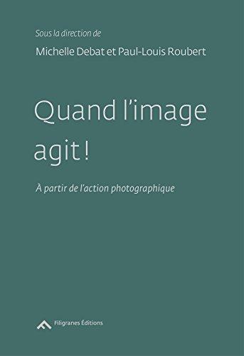 Quand l'image agit ! : A partir de l'action photographique