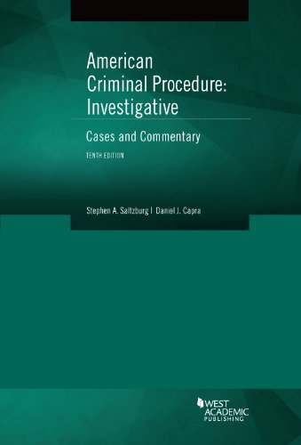 American Criminal Procedure, Investigative: Cases and Commentary 10th (American Casebook Series)