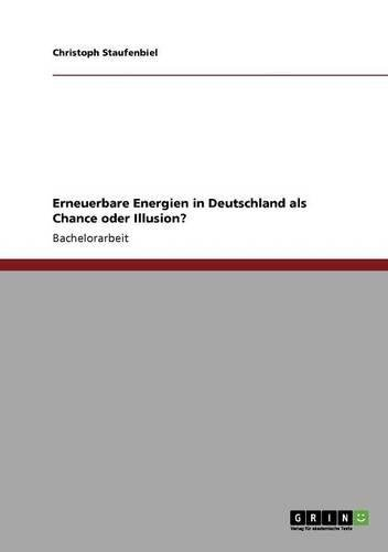 Erneuerbare Energien in Deutschland als Chance oder Illusion?