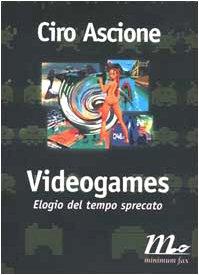 Videogames. Elogio del tempo sprecato