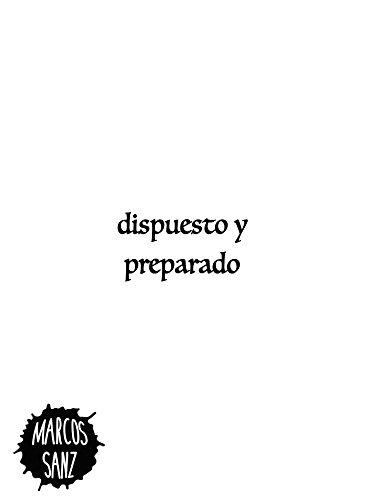 Dispuesto y preparado por Marcos Sanz