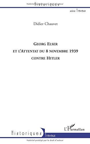 Georg Elser et l'attentat du 8 novembre 1939 contre Hitler par Didier Chauvet