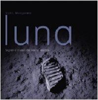 Luna. Segreti e misteri del nostro satellite. Ediz. illustrata
