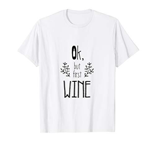 Ok, but first wine Rotwein Weißwein Trinkspruch Geschenk T-Shirt