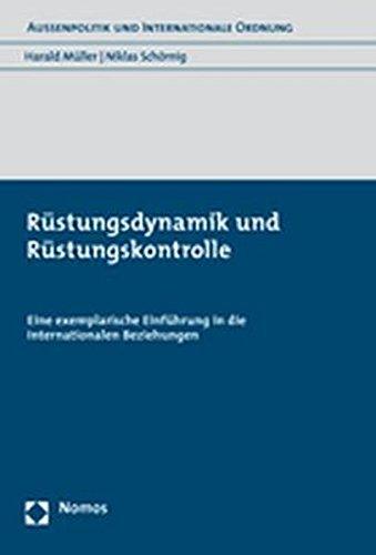 Rüstungsdynamik und Rüstungskontrolle: Eine exemplarische Einführung in die Internationalen Beziehungen (Aussenpolitik Und Internationale Ordnung, Band 4)