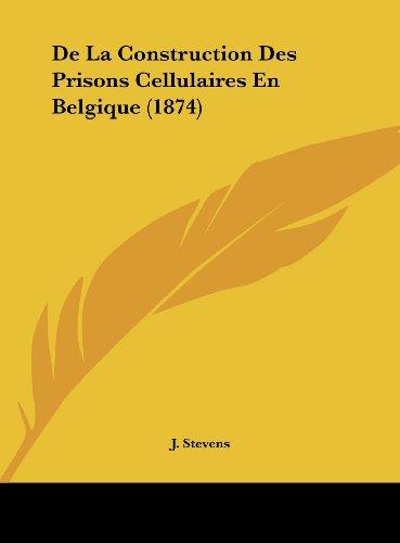 de La Construction Des Prisons Cellulaires En Belgique (1874)