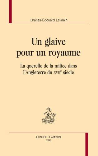 Un glaive pour un royaume. La querelle de la milice dans l'Angleterre du XVIIe siècle. par LEVILLAIN (Charles-Edouard)