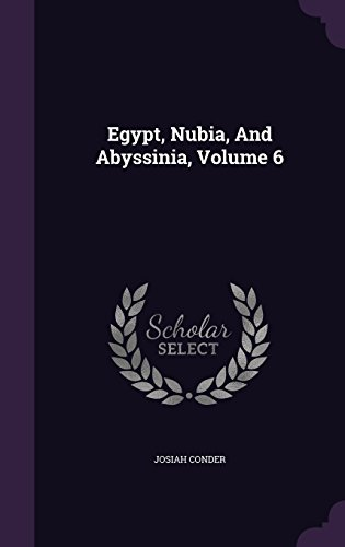 Egypt, Nubia, And Abyssinia, Volume 6