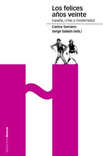 Los felices años veinte: España, crisis y modernidad (Estudios) por Carlos Serrano