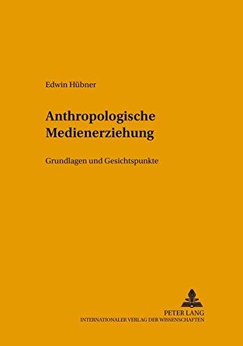 Anthropologische Medienerziehung: Grundlagen und Gesichtspunke (Studien zur Bildungsreform, Band 45)