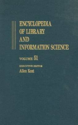 [Encyclopedia of Library and Information Science: Supplement 14: Automation of Library and Information Services in China: II. Taiwan to Thesaurus Management Software Volume 51] (By: Allen Kent) [published: December, 1992]