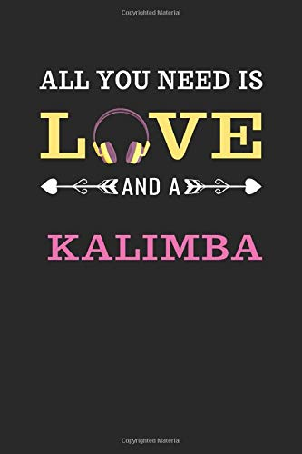 All You Need Is Love And A Kalimba: Notebook / Sketchbook / Journal for Kalimba Lovers | 120 Blank & Lined Pages for Writing and Drawing (6 x 9 inches)