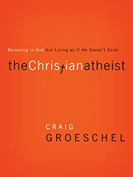 The Christian Atheist: When You Believe in God But Live as if He Doesn't Exist par [Groeschel, Craig]