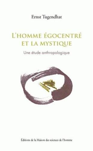 L'homme égocentré et la mystique : Une étude anthropologique par Ernst Tugendhat