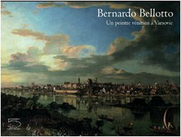 Bernardo Bellotto : Un peintre vénitien à Varsovie