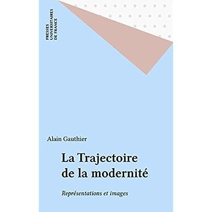 La Trajectoire de la modernité: Représentations et images (Le sociologue)