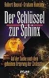 Der Schlüssel zur Sphinx: Auf der Suche nach dem geheimen Ursprung der Zivilisation - Robert Bauval