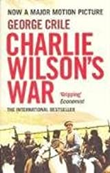 Charlie Wilson's War: The Extraordinary Story of the Covert Operation That Changed the History of Our Times: The Story of the Largest Covert Operation in History