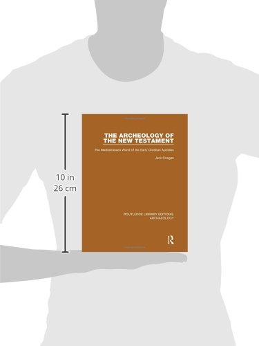 Routledge Library Editions: Archaeology: The Archeology of the New Testament: The Mediterranean World of the Early Christian Apostles