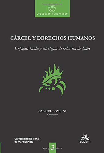 Cárcel y derechos humanos. Enfoques locales y estrategias de reducción de daños por Gabriel Bombini