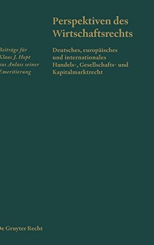 Perspektiven des Wirtschaftsrechts: Deutsches, europäisches und internationales Handels-, Gesellschafts- und Kapitalmarktrecht. Beiträge für Klaus J. Hopt aus Anlass seiner Emeritierung