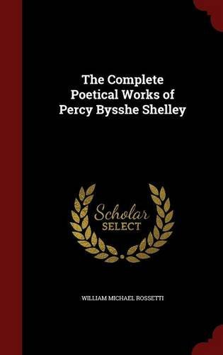 The Complete Poetical Works of Percy Bysshe Shelley by William Michael Rossetti (2015-08-11)